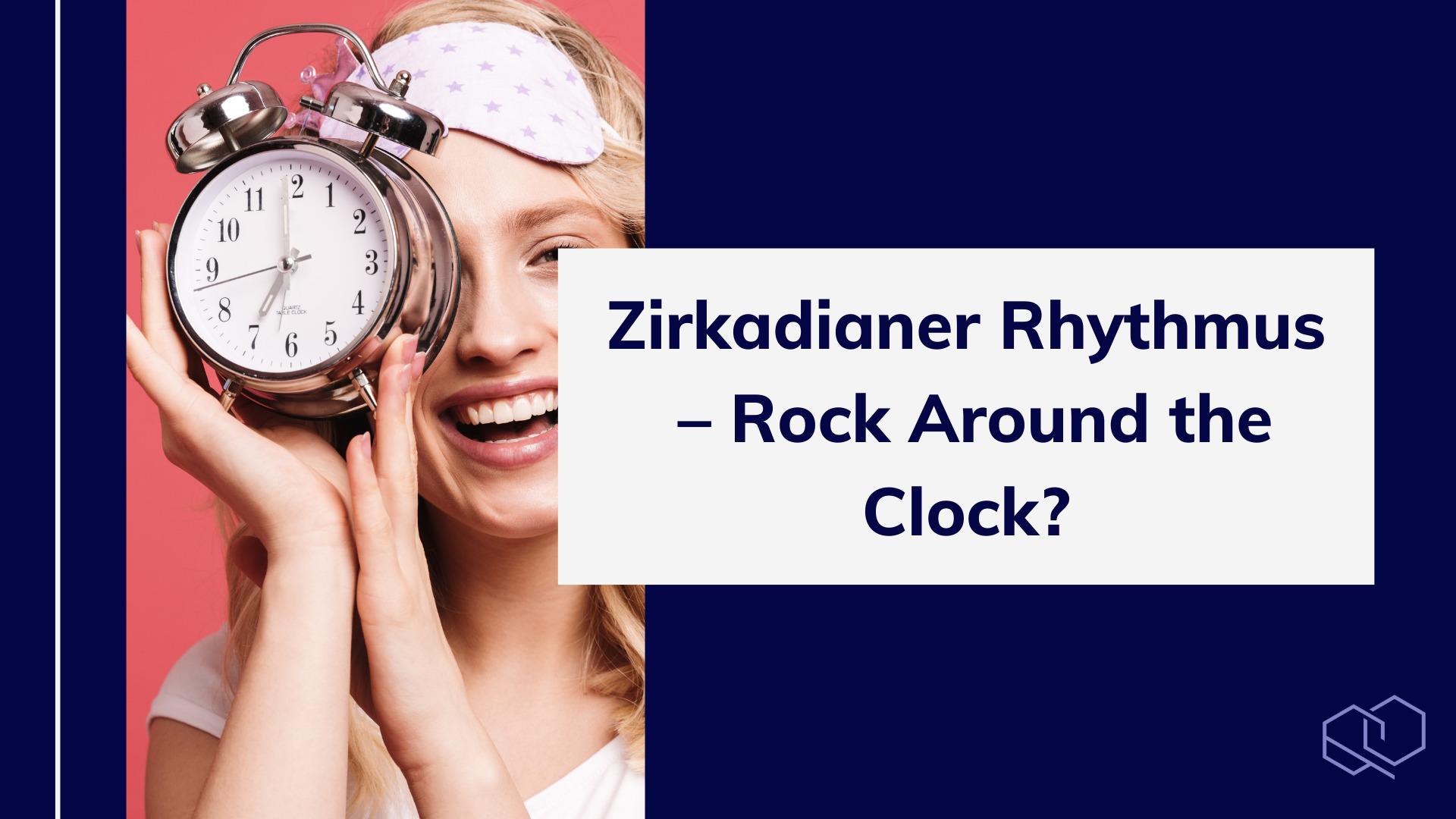 Zirkadianer Rhythmus – Rock Around the Clock?